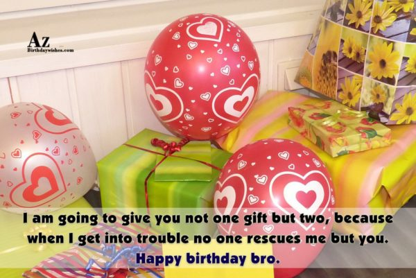 I am going to give you not one gift… - AZBirthdayWishes.com