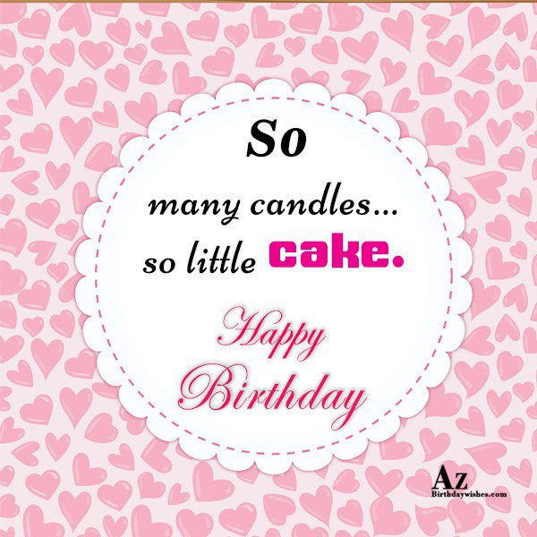 So many candles…so little cake… - AZBirthdayWishes.com