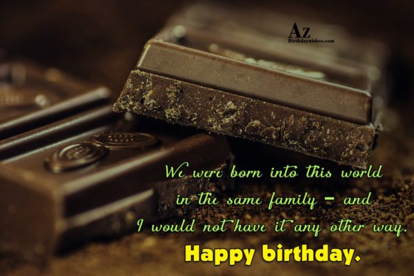 We were born into this world in the same… - AZBirthdayWishes.com