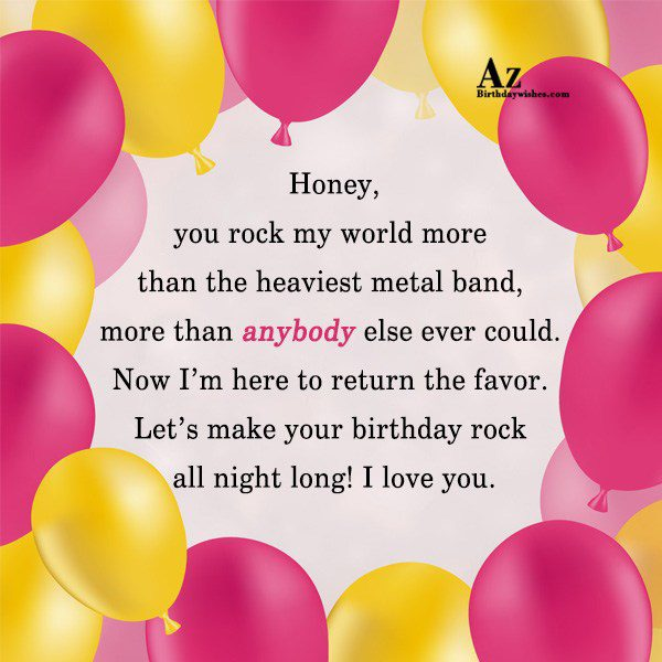 Honey you rock my world more than the heaviest… - AZBirthdayWishes.com