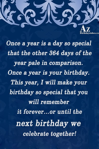 Once a year is a day so special that… - AZBirthdayWishes.com
