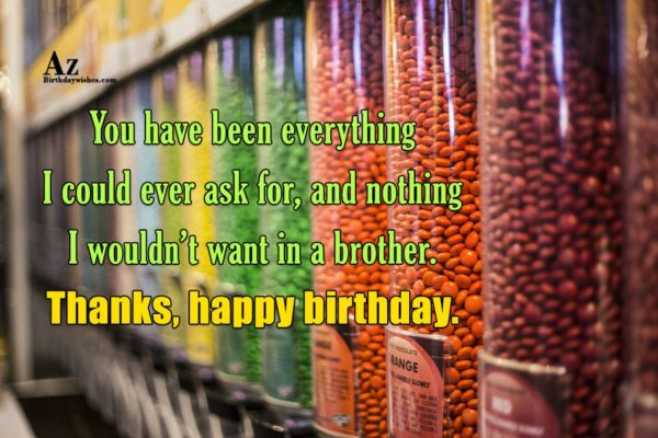 You have been everything I could ever ask for… - AZBirthdayWishes.com