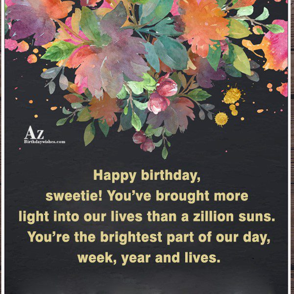 Happy birthday sweetie You've brought more light into our… - AZBirthdayWishes.com