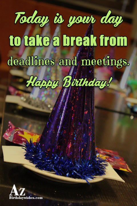 Today is your day to take a break from… - AZBirthdayWishes.com