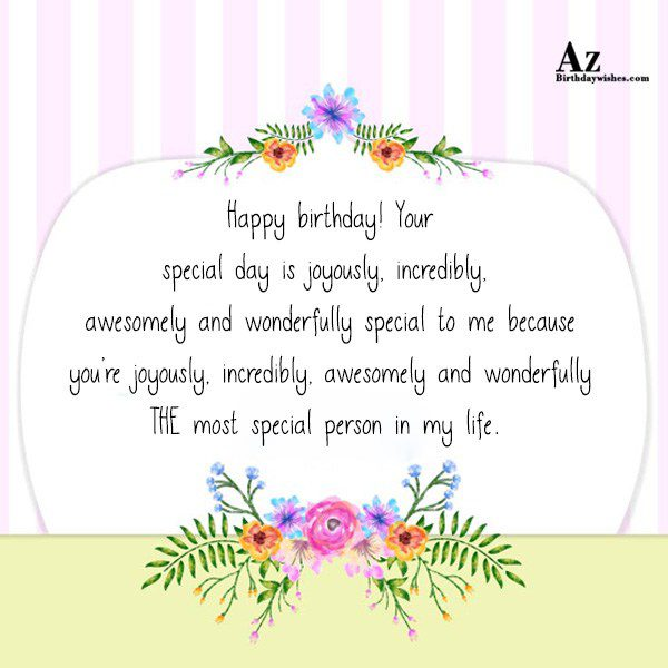 Happy birthday Your special day is joyously incredibly awesomely… - AZBirthdayWishes.com