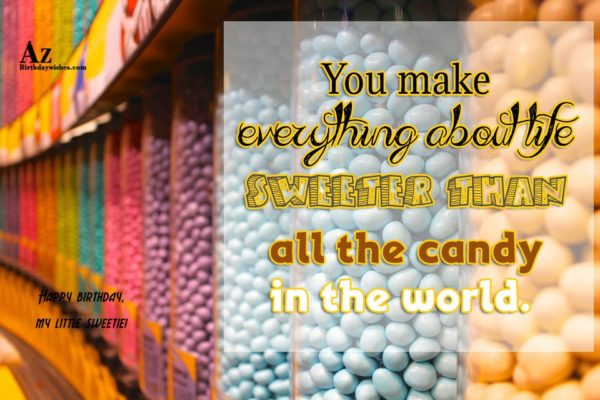 You make everything about life sweeter than all the… - AZBirthdayWishes.com