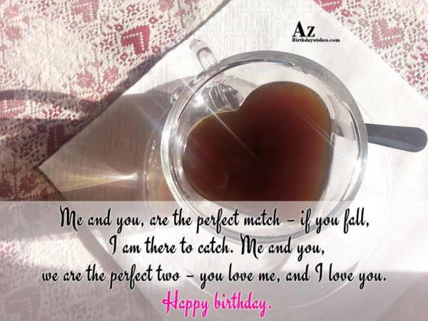 Me and you are the perfect match if you… - AZBirthdayWishes.com