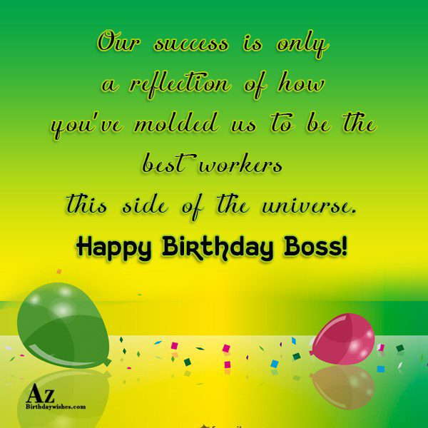 Our success is only a reflection of how you've molded… - AZBirthdayWishes.com