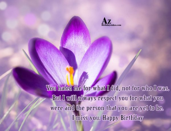 You hated me for what I did not for… - AZBirthdayWishes.com