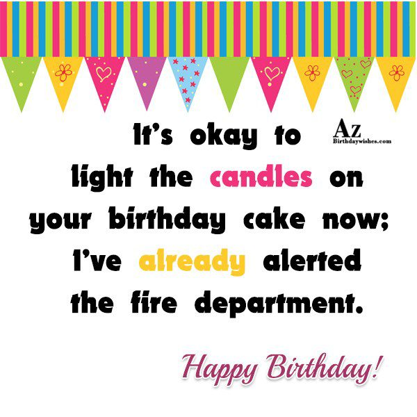 It's okay to light the candles on your… - AZBirthdayWishes.com