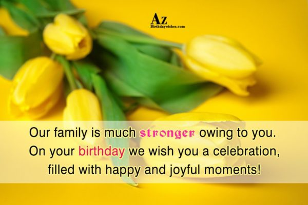 Our family is much stronger owing to you On… - AZBirthdayWishes.com