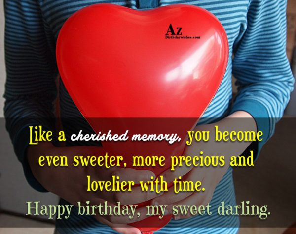 Like a cherished memory you become even sweeter more… - AZBirthdayWishes.com