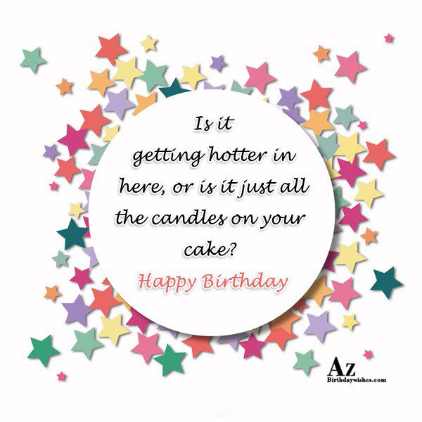 Is it getting hotter in here… - AZBirthdayWishes.com