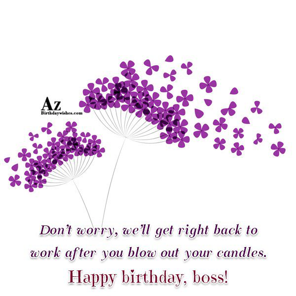 Don't worry, we'll get right back to work… - AZBirthdayWishes.com
