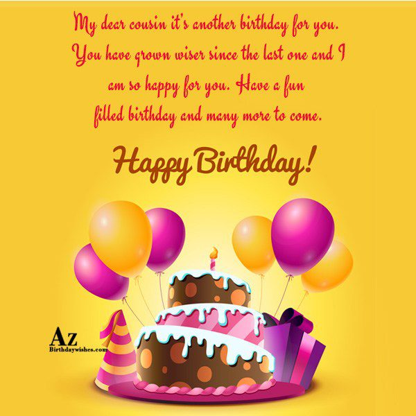 My dear cousin it s another birthday for you… - AZBirthdayWishes.com