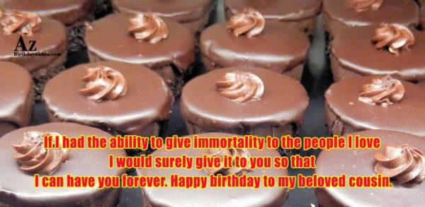 If I had the ability to give immortality to… - AZBirthdayWishes.com