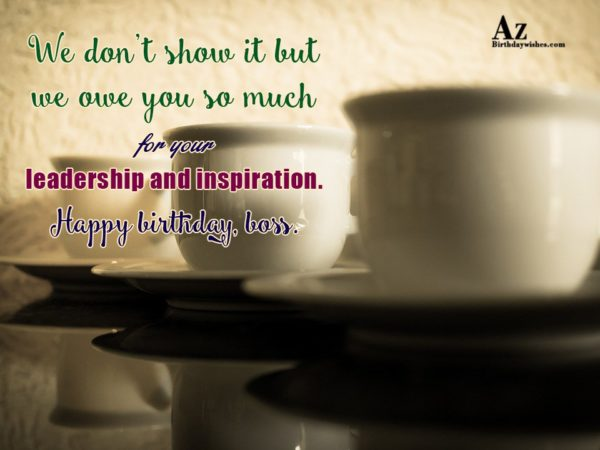 We don't show it but we owe you so much… - AZBirthdayWishes.com