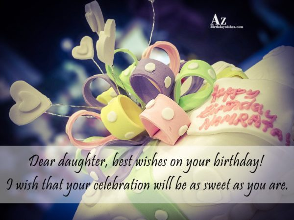 Dear daughter best wishes on your birthday I wish… - AZBirthdayWishes.com