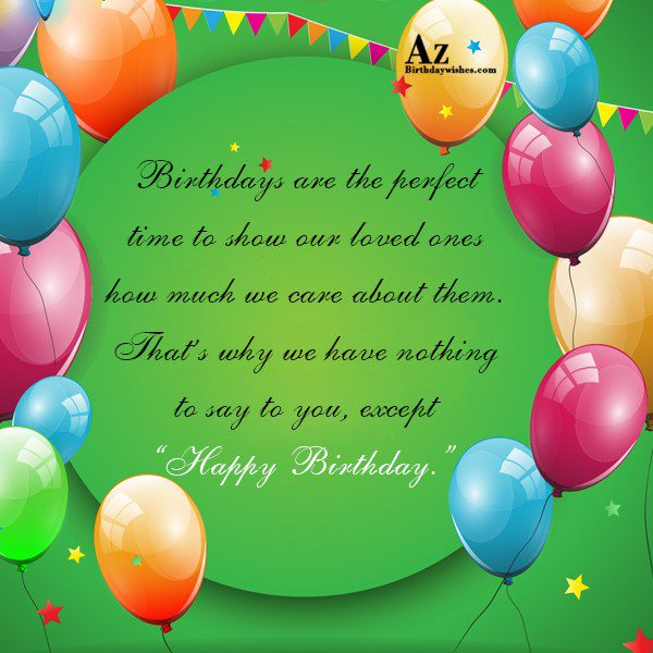 Birthdays are the perfect time to show our… - AZBirthdayWishes.com