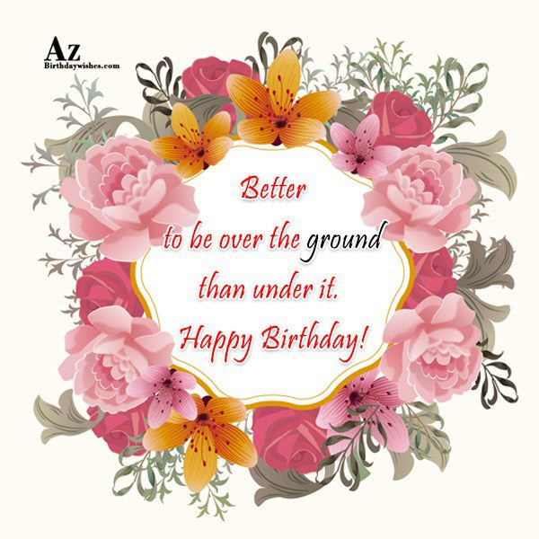 Better to be over the ground… - AZBirthdayWishes.com