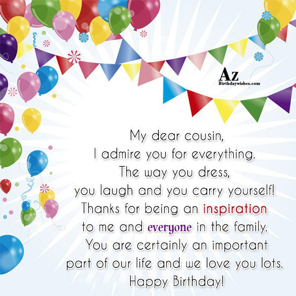 My dear cousin I admire you for everything The… - AZBirthdayWishes.com