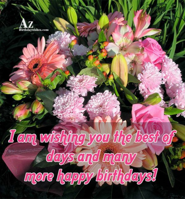 I am wishing you the best of days and… - AZBirthdayWishes.com