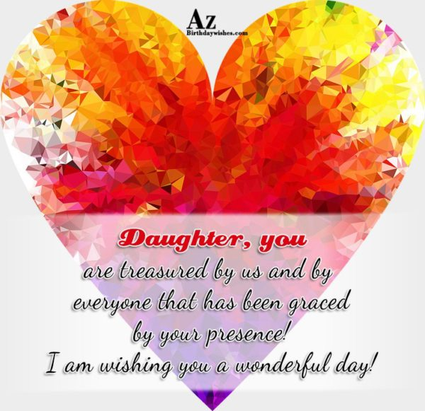 Daughter you are treasured by us and by everyone… - AZBirthdayWishes.com