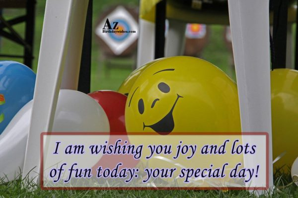 I am wishing you joy and lots of fun… - AZBirthdayWishes.com