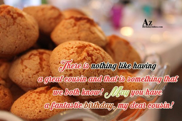 There is nothing like having a great cousin and… - AZBirthdayWishes.com