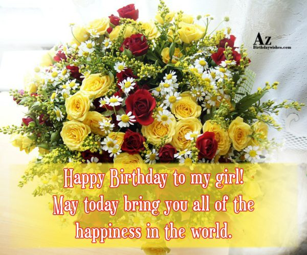 Happy Birthday to my girl May today bring you… - AZBirthdayWishes.com