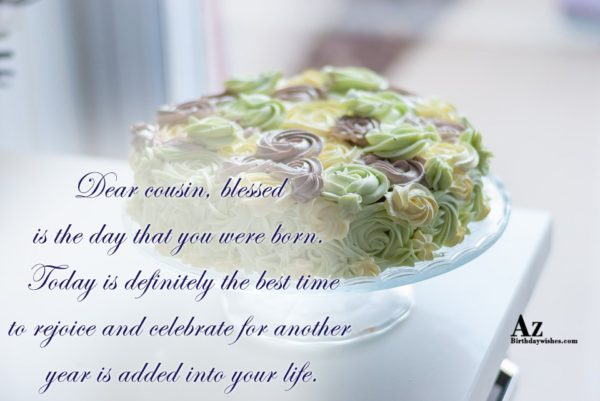 Dear cousin blessed is the day that you were… - AZBirthdayWishes.com