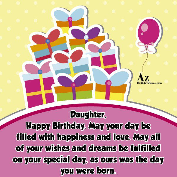 Daughter Happy Birthday May your day be filled with… - AZBirthdayWishes.com