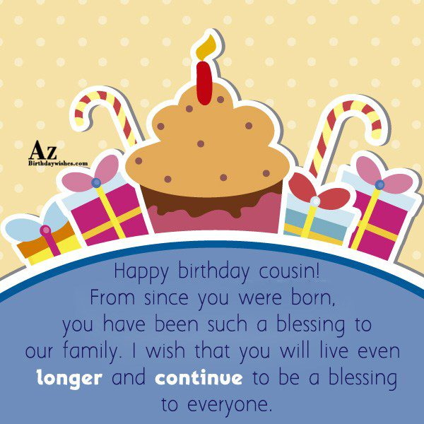 Happy birthday cousin From since you were born you… - AZBirthdayWishes.com