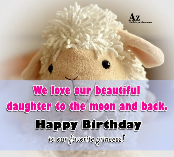 We love our beautiful daughter to the moon and… - AZBirthdayWishes.com