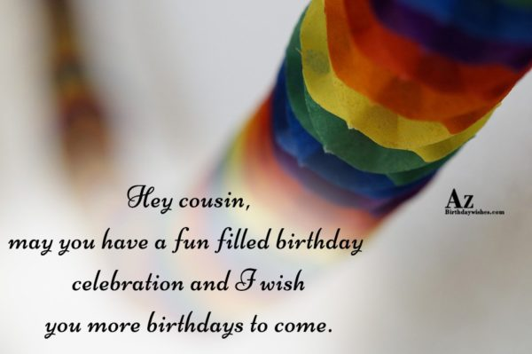 Hey cousin may you have a fun filled birthday… - AZBirthdayWishes.com