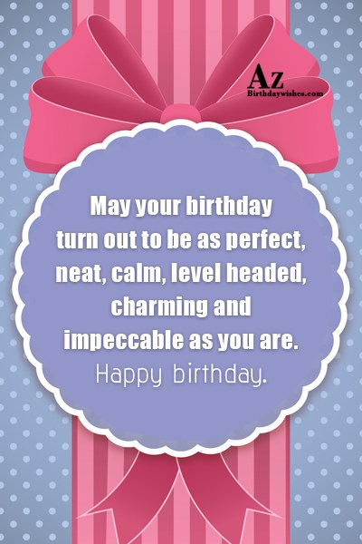 May your birthday turn out to be as perfect… - AZBirthdayWishes.com
