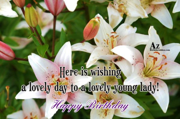 Here is wishing a lovely day to a lovely… - AZBirthdayWishes.com