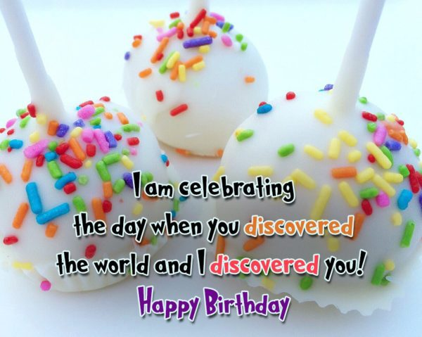 I am celebrating the day when you discovered the… - AZBirthdayWishes.com