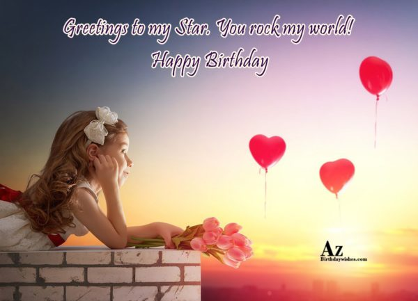 Greetings to my Star You rock my world Happy… - AZBirthdayWishes.com