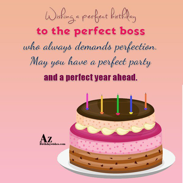 Wishing a perfect birthday to the perfect boss… - AZBirthdayWishes.com