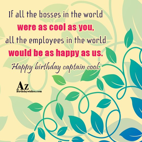 If all the bosses in the world were as cool as you… - AZBirthdayWishes.com