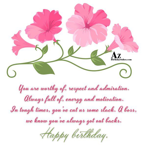 You are worthy of, respect and admiration… - AZBirthdayWishes.com