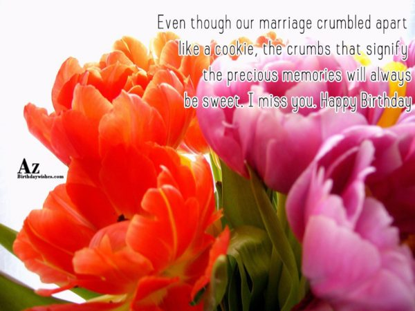 Even though our marriage crumbled apart like a cookie… - AZBirthdayWishes.com