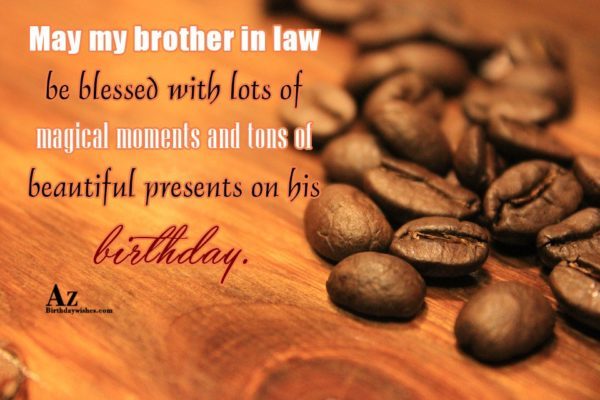 May my brother in law be blessed with lots… - AZBirthdayWishes.com
