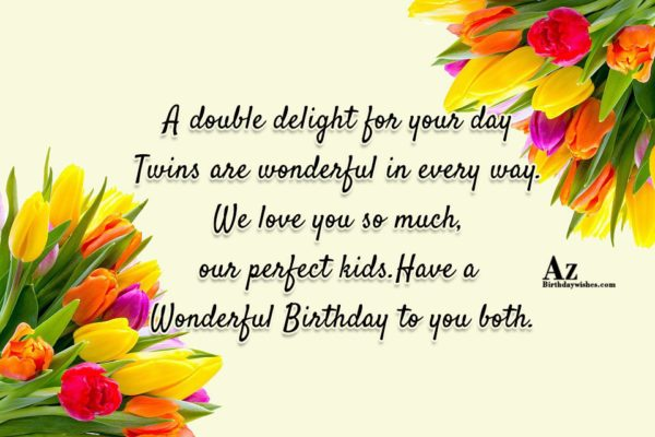 A double delight for your day Twins are wonderful… - AZBirthdayWishes.com