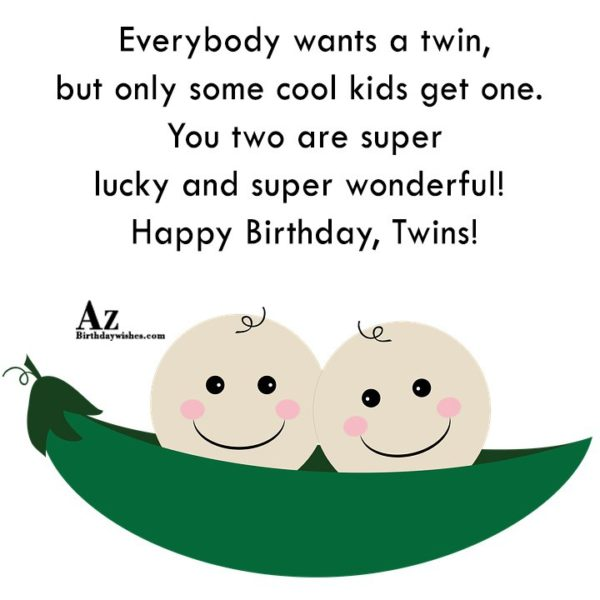 Everybody wants a twin, but only some cool … - AZBirthdayWishes.com
