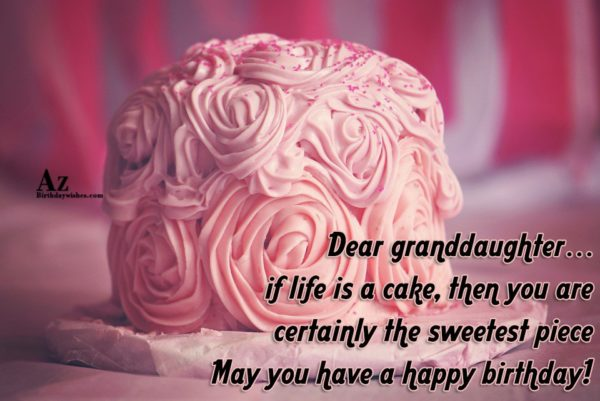 Dear granddaughter if life is a cake then you… - AZBirthdayWishes.com
