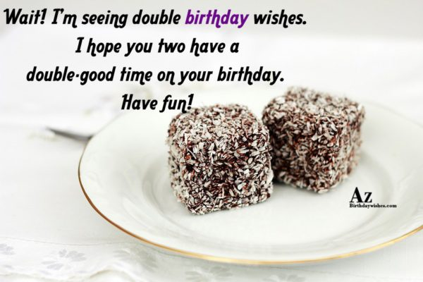 Wait! I'm seeing double birthday wishes… - AZBirthdayWishes.com