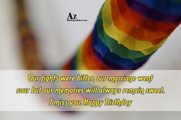 Our fights were bitter our marriage went sour but… - AZBirthdayWishes.com