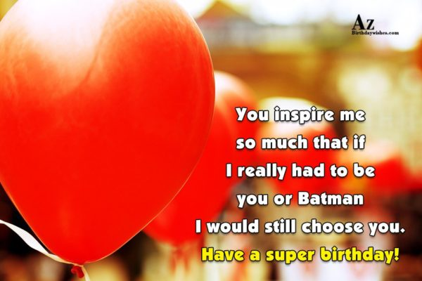 You inspire me so much that if I really… - AZBirthdayWishes.com